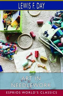 Art in Needlework (Esprios Classics)