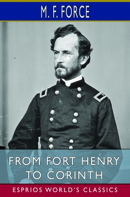 From Fort Henry to Corinth (Esprios Classics)