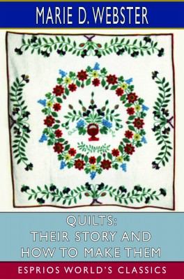 Quilts: Their Story and How to Make Them (Esprios Classics)