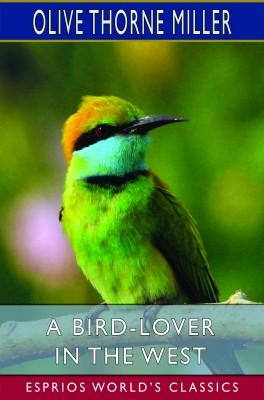 A Bird-Lover in the West (Esprios Classics)