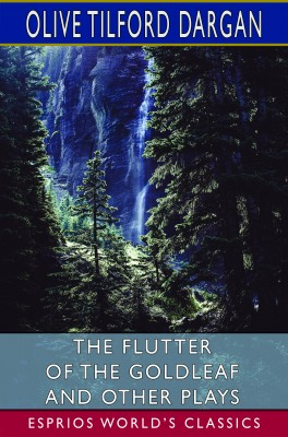 The Flutter of the Goldleaf and Other Plays (Esprios Classics)