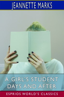 A Girl's Student Days and After (Esprios Classics)