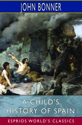 A Child's History of Spain (Esprios Classics)