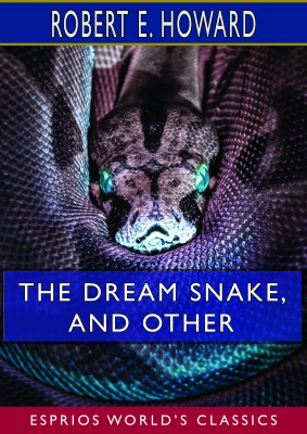 The Dream Snake, and Other (Esprios Classics)