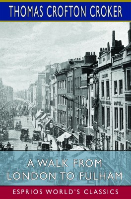 A Walk From London to Fulham (Esprios Classics)