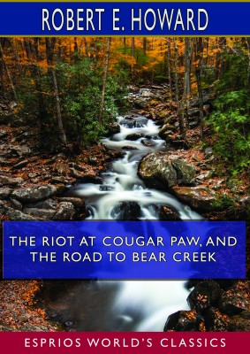 The Riot at Cougar Paw, and The Road to Bear Creek (Esprios Classics)