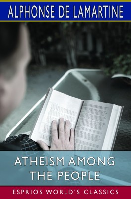 Atheism Among the People (Esprios Classics)