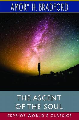 The Ascent of the Soul (Esprios Classics)