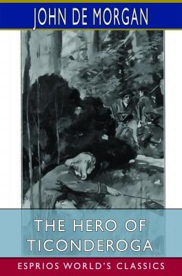 The Hero of Ticonderoga (Esprios Classics)