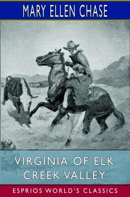Virginia of Elk Creek Valley (Esprios Classics)