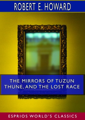 The Mirrors of Tuzun Thune, and The Lost Race (Esprios Classics)