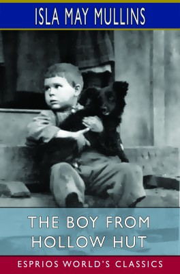 The Boy From Hollow Hut (Esprios Classics)