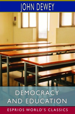 Democracy and Education (Esprios Classics)