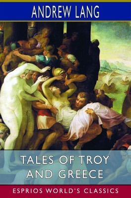 Tales of Troy and Greece (Esprios Classics)