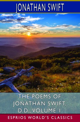The Poems of Jonathan Swift, D.D., Volume 1 (Esprios Classics)