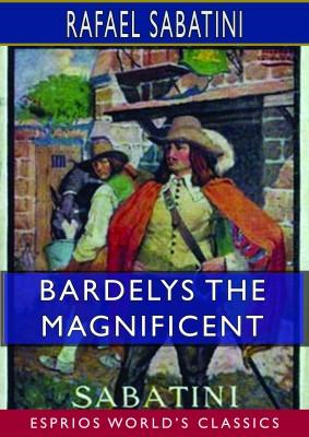 Bardelys the Magnificent (Esprios Classics)
