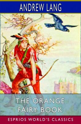 The Orange Fairy Book (Esprios Classics)