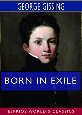 Born in Exile (Esprios Classics)