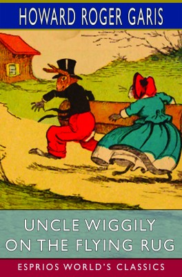 Uncle Wiggily on The Flying Rug (Esprios Classics)