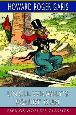Uncle Wiggily's Squirt Gun (Esprios Classics)