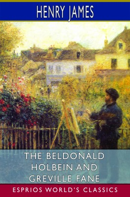 The Beldonald Holbein and Greville Fane (Esprios Classics)