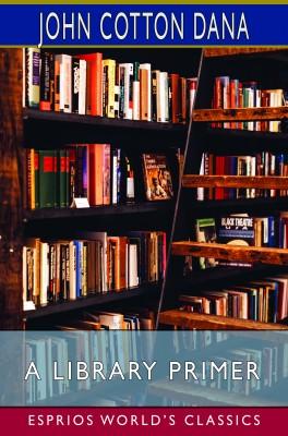 A Library Primer (Esprios Classics)