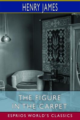 The Figure in the Carpet (Esprios Classics)