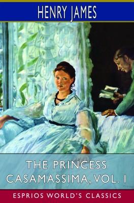 The Princess Casamassima, Vol. I (Esprios Classics)