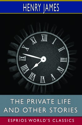 The private life and Other Stories (Esprios Classics)