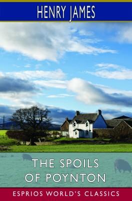 The Spoils of Poynton (Esprios Classics)