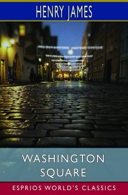 Washington Square (Esprios Classics)