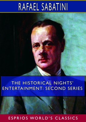 The Historical Nights' Entertainment: Second Series (Esprios Classics)