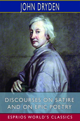 Discourses on Satire and on Epic Poetry (Esprios Classics)