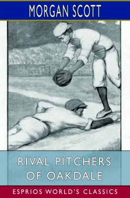 Rival Pitchers of Oakdale (Esprios Classics)