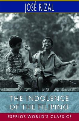 The Indolence of the Filipino (Esprios Classics)