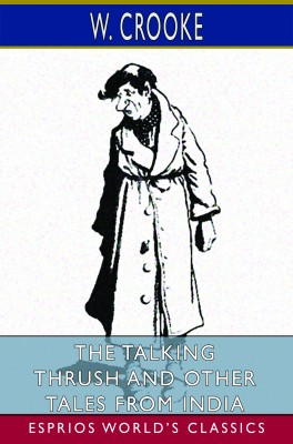 The Talking Thrush and Other Tales From India (Esprios Classics)