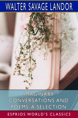 Imaginary Conversations and Poems: A Selection (Esprios Classics)