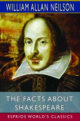 The Facts About Shakespeare (Esprios Classics)