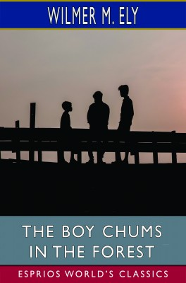 The Boy Chums in the Forest (Esprios Classics)