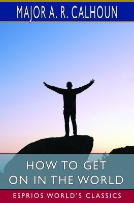 How to Get on in the World (Esprios Classics)