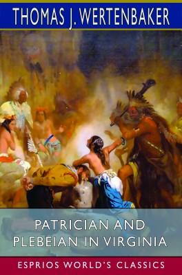 Patrician and Plebeian in Virginia (Esprios Classics)