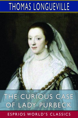 The Curious Case of Lady Purbeck (Esprios Classics)