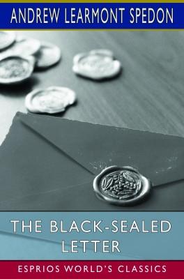 The Black-Sealed Letter (Esprios Classics)