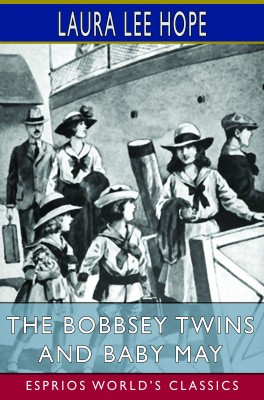 The Bobbsey Twins and Baby May (Esprios Classics)