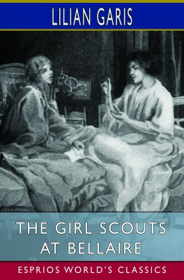 The Girl Scouts at Bellaire (Esprios Classics)