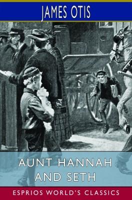 Aunt Hannah and Seth (Esprios Classics)
