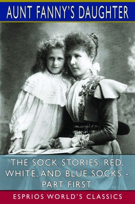 The Sock Stories: Red, White, and Blue Socks - Part First (Esprios Classics)