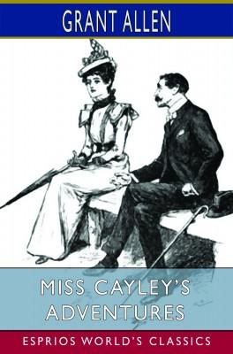 Miss Cayley's Adventures (Esprios Classics)