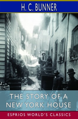 The Story of a New York House (Esprios Classics)
