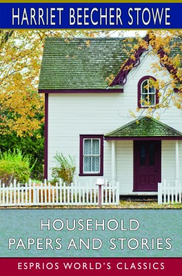 Household Papers and Stories (Esprios Classics)